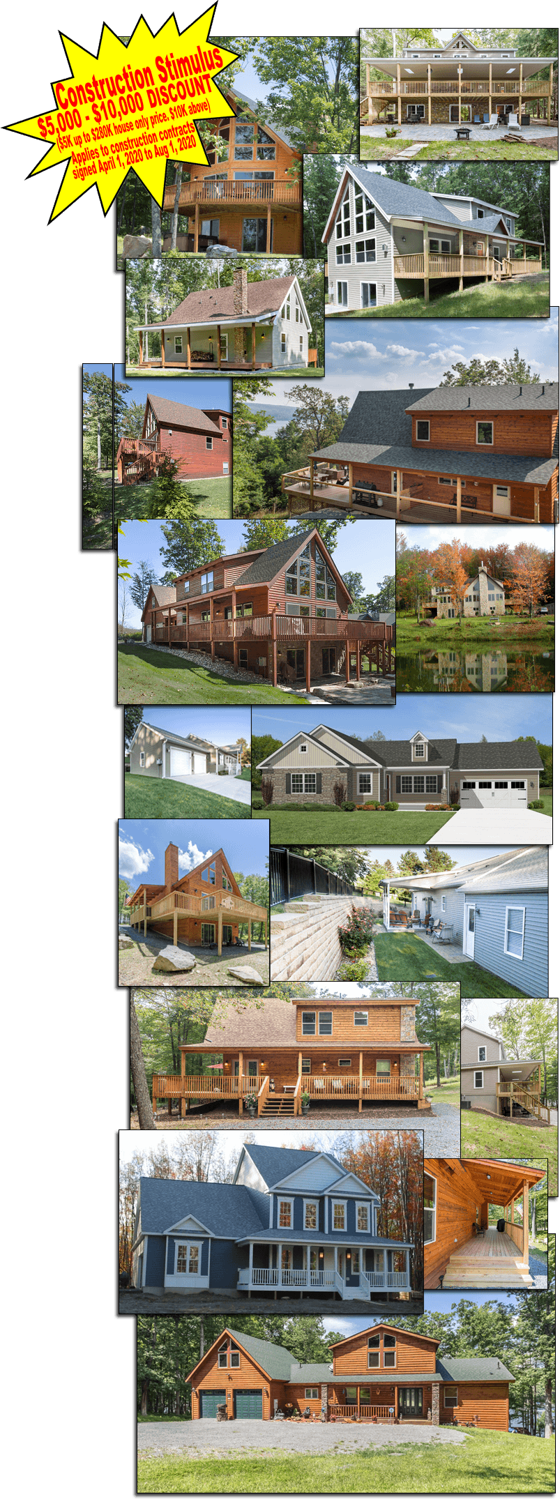 Construction Stimulus $5,000 to $10,000 discount ($5K up to $280K house only price, $10K above) Applies to construction contracts signed April 1, 2020 to Aug 1, 2020